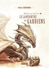 Mémoires, par lady Trent. Volume 4, Le labyrinthe des gardiens