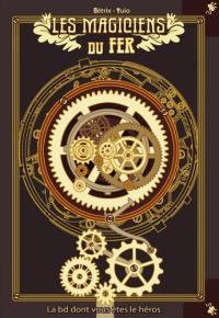 Les magiciens du fer. Vol. 1