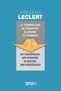 Terminologie du transport en allemand et en français = Die Fachsprache der Spedition in Deutsch und Französisch