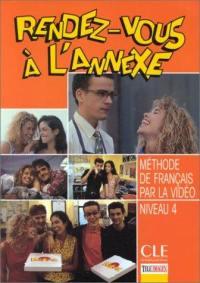 Rendez-vous à l'annexe : méthode de français par la vidéo : niveau 4