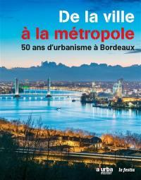 De la ville à la métropole : 50 ans d'urbanisme à Bordeaux