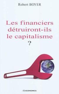 Les financiers détruiront-ils le capitalisme ?