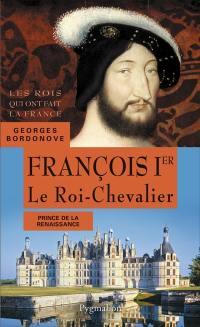 Les rois qui ont fait la France, François Ier