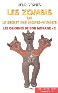 Les origines de Bob Morane. Volume 2, Les zombis ou Le secret des morts-vivants
