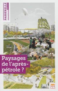 Passerelle. n° 9, Paysages de l'après-pétrole ?