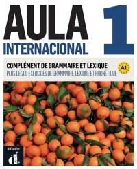 Aula internacional 1, A1 : complément de grammaire et lexique : plus de 200 exercices de grammaire, lexique et phonétique