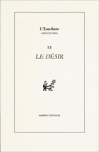 L'eau-forte : conte & poésie. n° 12, Le désir