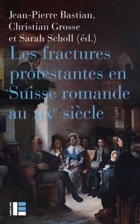 Les fractures protestantes en Suisse romande au XIXe siècle