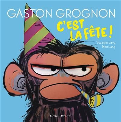 Gaston grognon. Volume 2, C'est la fête !