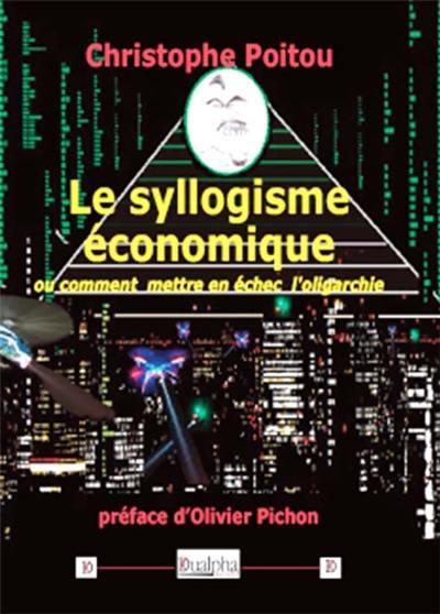 Le syllogisme économique ou Comment mettre en échec l'oligarchie