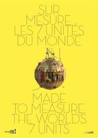Sur mesure, les 7 unités du monde = Made to measure the worlds, 7 units