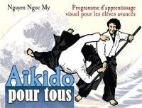 Aïkido pour tous. Volume 3, Programme d'apprentissage visuel pour les élèves avancés