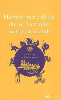 Histoire merveilleuse du roi Alexandre, maître du monde