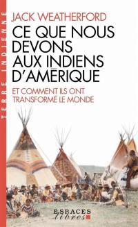 Ce que nous devons aux Indiens d'Amérique et comment ils ont transformé le monde