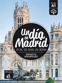 Un dia en Madrid : un dia, una ciudad, una historia : nivel A1