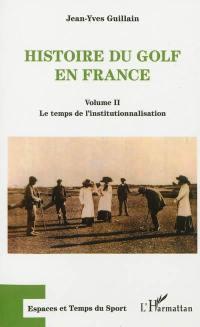 Histoire du golf en France. Volume 2, Le temps de l'institutionnalisation