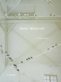 Peter Wüthrich, Mes amis
