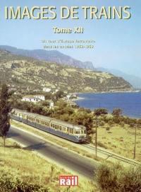Images de trains. Volume 12, Un tour d'Europe ferroviaire dans les années 1950-1960