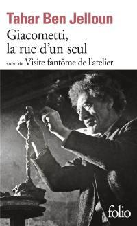Giacometti, la rue d'un seul; Suivi de Visite fantôme de l'atelier