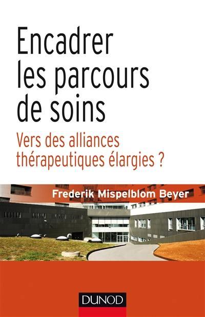 Encadrer les parcours de soins : vers des alliances thérapeutiques élargies ?