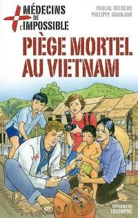 Médecins de l'impossible. Volume 1, Piège mortel au Vietnam