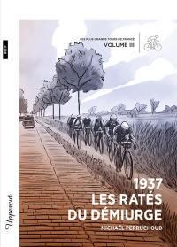 Les plus grands Tours de France. Vol. 3. 1937 : les ratés du démiurge : récit