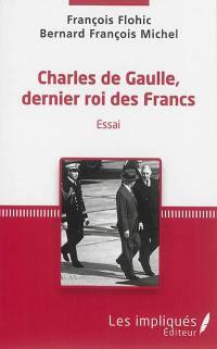 Charles de Gaulle, dernier roi des Francs