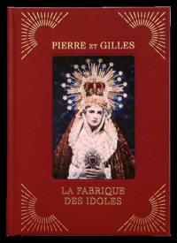 Pierre et Gilles, la fabrique des idoles