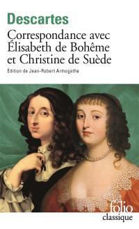 Correspondance avec Elisabeth de Bohême et Christine de Suède