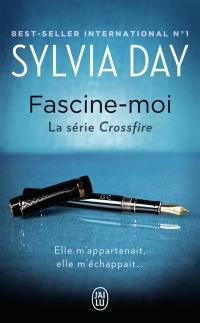 Crossfire. Volume 4, Fascine-moi