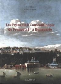 Les Français à Constantinople de François Ier à Bonaparte