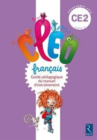 CLEO, français CE2, cycle 2 : guide pédagogique du manuel d'entraînement : programmes 2016