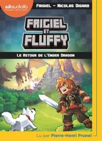 Frigiel et Fluffy. Volume 1, Le retour de l'Ender dragon