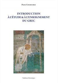 Introduction à l'étude & à l'enseignement du grec