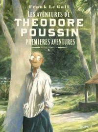 Les aventures de Théodore Poussin. Volume 1, Premières aventures
