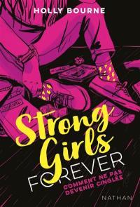 Strong girls forever. Volume 1, Comment ne pas devenir cinglée