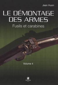 Le démontage des armes. Volume 4, Fusils et carabines