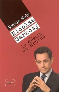 Nicolas Sarkozy ou Le destin de Brutus