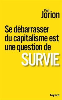 Se débarrasser du capitalisme est une question de survie