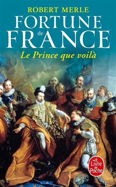 Fortune de France. Volume 4, Le prince que voilà
