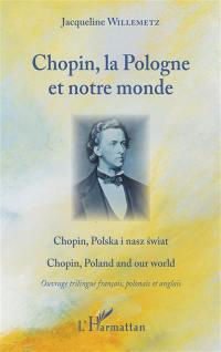 Chopin, la Pologne et notre monde = Chopin, Polska i nasz swiat = Chopin, Poland and our world