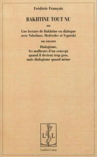 Bakhtine tout nu ou Une lecture de Bakhtine en dialogue avec Volosinov, Medvedev et Vygotski ou encore Dialogisme, les malheurs d'un concept quand il devient trop gros, mais dialogisme quand même