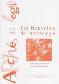 Les nouvelles de l'archéologie. n° 114, Archéologie des textiles et teintures végétales
