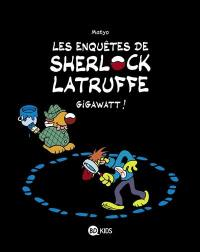 Les enquêtes de Sherlock Latruffe. Volume 1, Gigawatt !