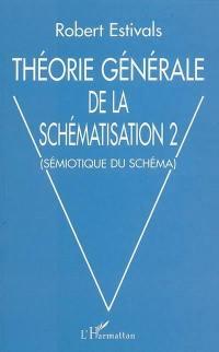 Théorie générale de la schématisation. Volume 2, Sémiotique du schéma
