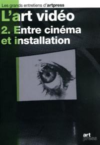 L'art vidéo. Volume 2, Entre cinéma et installation