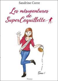 Les mésaventures de SuperCoquillette. Volume 1,