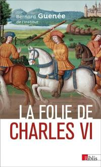 La folie de Charles VI, roi bien-aimé