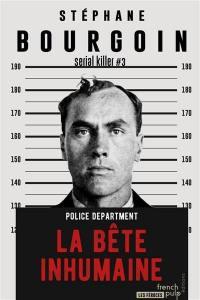 Serial killer. Volume 3, La bête inhumaine