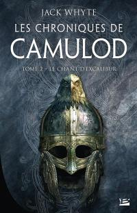 Les chroniques de Camulod. Volume 2, Le chant d'Excalibur